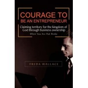 Courage to Be an Entrepreneur by Freda Wallace