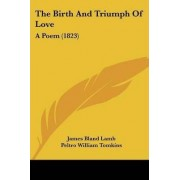 The Birth And Triumph Of Love by James Bland Lamb