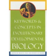 Keywords and Concepts in Evolutionary Developmental Biology by Brian K. Hall