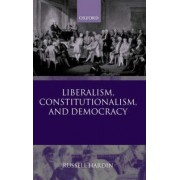 Liberalism, Constitutionalism and Democracy by Professor Department of Politics Russell Hardin