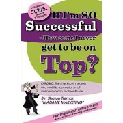 If I'm SO Successful - How Come I Never Get to be on Top? by Sharon Tieman