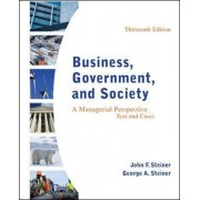 Business, Government, and Society: A Managerial Perspective by John Steiner