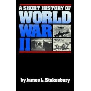 A Short History of World War II by James L. Stokesbury