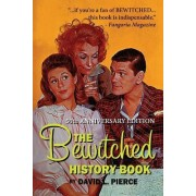 The Bewitched History Book - 50th Anniversary Edition by David L Pierce