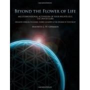 Beyond the Flower of Life: Multidimensional Activation of your Higher Self, the Inner Guru (Advanced MerKaBa Teachings, Sacred Geometry & the Opening of your Heart) by Maureen J. St. Germain