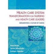 Health Care System Transformation for Nursing and Health Care Leaders by Anne Boykin