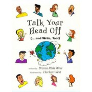 Talk Your Head Off...and Write Too by Brana Rish West