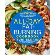 The All-Day Fat-Burning Cookbook: Turbocharge Your Metabolism with 101 Fast and Delicious Fat-Burning Meals