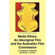 Media Ethics, an Aboriginal Film and the Australian Film Commission by Thomas Donovan