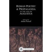 Roman Poetry and Propaganda in the Age of Augustus by Anton Powell