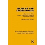 Islam at the Cross Road: A Brief Survey of the Present Position and Problems of the World of Islam