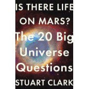 Is There Life on Mars?: The 20 Big Universe Questions