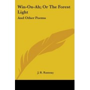 Win-On-Ah; Or the Forest Light by J R Ramsay