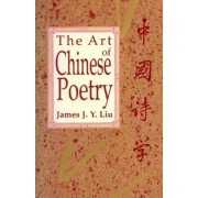 The Art of Chinese Poetry by James J.-Y. Liu