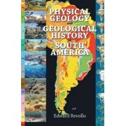 Physical Geology and Geological History of South America by Edward Revollo