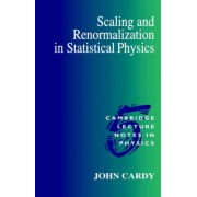 Scaling and Renormalization in Statistical Physics by John L. Cardy