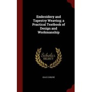 Embroidery and Tapestry Weaving; A Practical Textbook of Design and Workmanship by Grace Christie