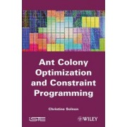 Ant Colony Optimization and Constraint Programming by Christine Solnon