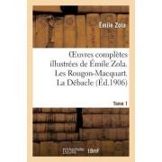 Oeuvres Completes Illustrees de Emile Zola. Les Rougon-Macquart. La Debacle. Tome 1 by Emile Zola