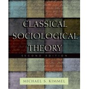 Classical Sociological Theory by Michael S. Kimmel