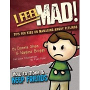 I Feel Mad! Tips for Kids on Managing Angry Feelings by Donna Shea