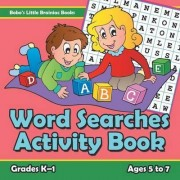 Word Searches Activity Book Grades K-1 - Ages 5 to 7 by Bobo's Little Brainiac Books