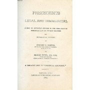 Precedents Legal And Commercial, A Book Of Reference Devoted To The Wide Field Of Commercial Law And Its Many Branches, With Numerous Forms