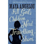All God's Children Need Travelling Shoes by Maya Angelou