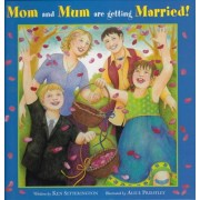 Mom and Mum are Getting Married by Ken Setterington