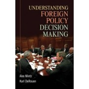 Understanding Foreign Policy Decision Making by Alex Mintz