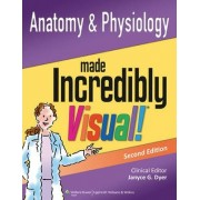 Anatomy and Physiology Made Incredibly Visual! by Lippincott Williams & Wilkins