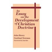 An Essay on the Development of Christian Doctrine by John Henry Cardinal Newman