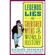 Legends, Lies & Cherished Myths of World History by Richard Shenkman