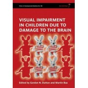 Visual Impairment in Children Due to Damage to the Brain by Gordon Dutton