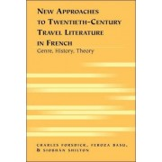 New Approaches to Twentieth-century Travel Literature in French by Charles Forsdick