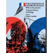 The Condition of Women in France: 1945 to the Present - A Documentary Anthology