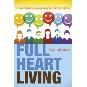Full Heart Living: Conversations with the Happiest People I Know