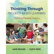Thinking Through Project-Based Learning by Jane Krauss