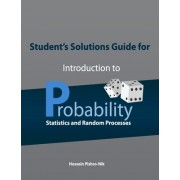 Student's Solutions Guide for Introduction to Probability, Statistics, and Random Processes