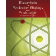 Essentials of Radiation, Biology and Protection by Steve Forshier