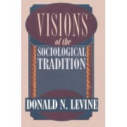 Visions of the Sociological Tradition by Donald N. Levine