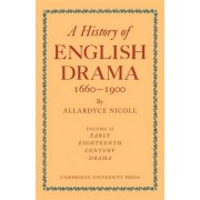 History of English Drama, 1660-1900: Vol. 2 by Allardyce Nicoll