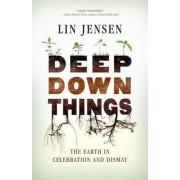 Deep Down Things by Lin Jensen