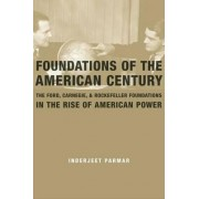 Foundations of the American Century by Inderjeet Parmar