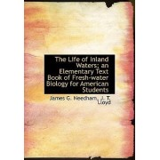 The Life of Inland Waters; An Elementary Text Book of Fresh-Water Biology for American Students by James G Needham