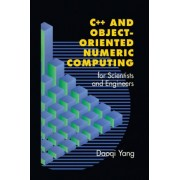 C++ and Object-Oriented Numeric Computing for Scientists and Engineers by Daoqi Yang