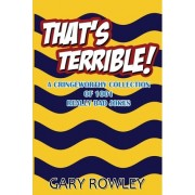That's Terrible! a Cringeworthy Collection of 1001 Really Bad Jokes by Gary Rowley