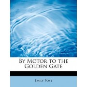 By Motor to the Golden Gate by Emily Post