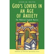 God's Lovers in an Age of Anxiety by Joan M. Nuth