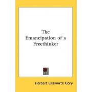 The Emancipation of a Freethinker by Herbert Ellsworth Cory